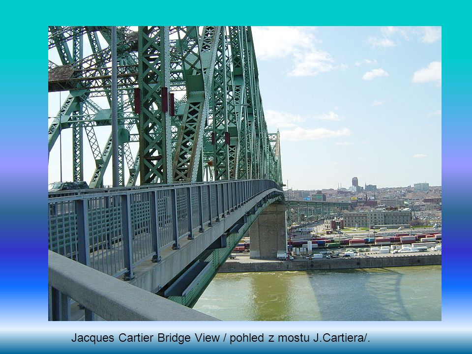 Jacques Cartier Bridge View / pohled z mostu J.Cartiera/.