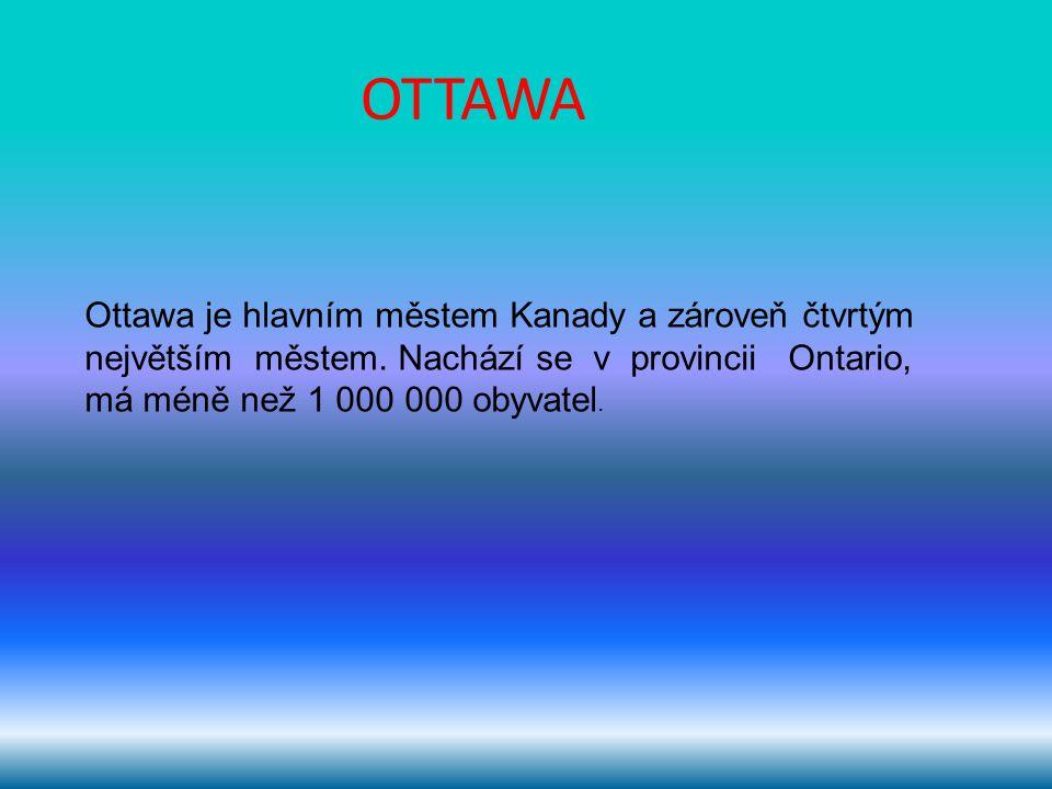 OTTAWA Ottawa je hlavním městem Kanady a zároveň čtvrtým