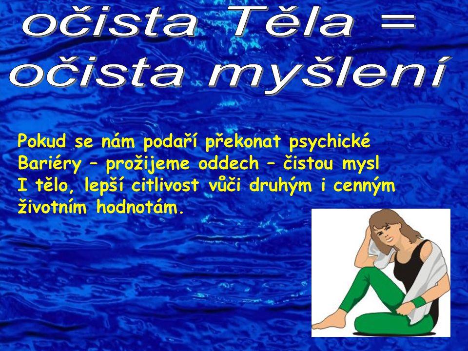 očista Těla = očista myšlení Pokud se nám podaří překonat psychické