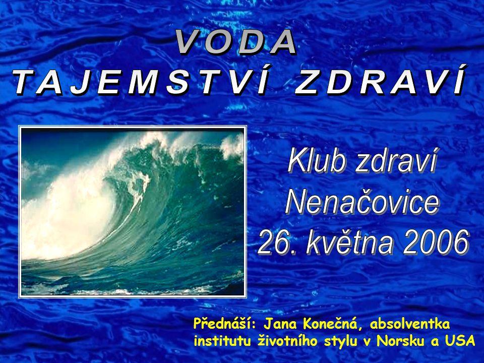 VODA TAJEMSTVÍ ZDRAVÍ Klub zdraví Nenačovice 26. května 2006