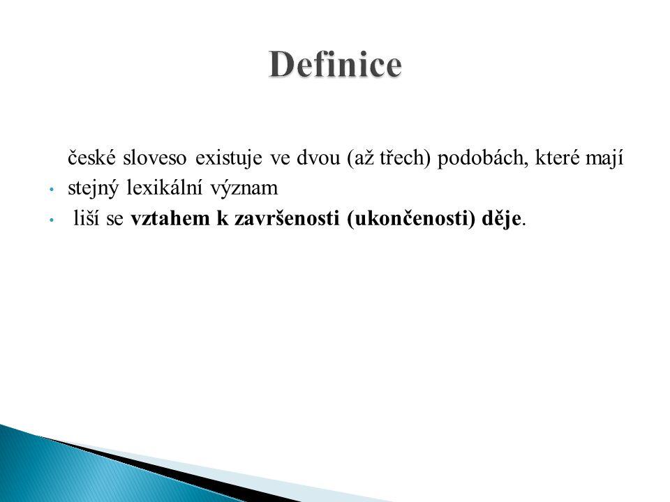 Definice české sloveso existuje ve dvou (až třech) podobách, které mají.