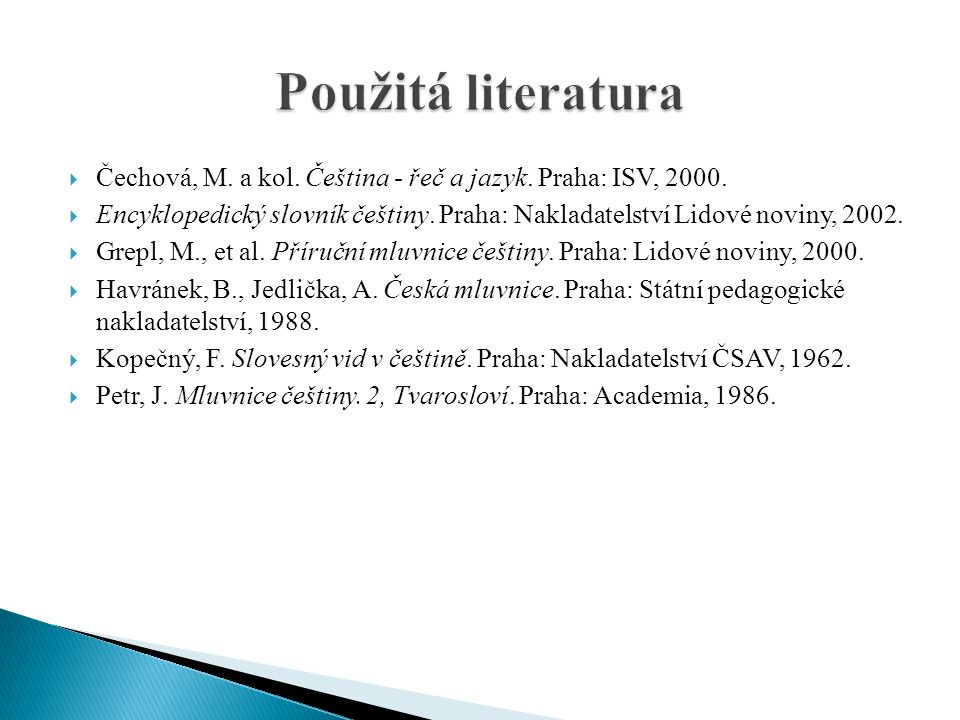 Použitá literatura Čechová, M. a kol. Čeština - řeč a jazyk. Praha: ISV, 2000.