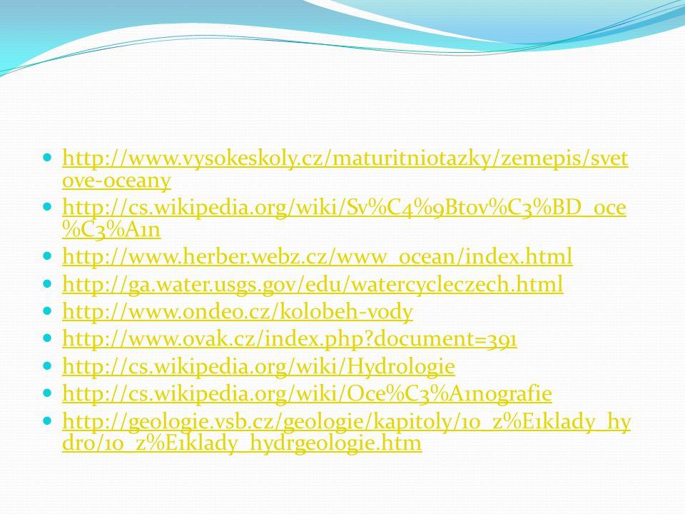 http://www.vysokeskoly.cz/maturitniotazky/zemepis/svetove-oceany http://cs.wikipedia.org/wiki/Sv%C4%9Btov%C3%BD_oce%C3%A1n.