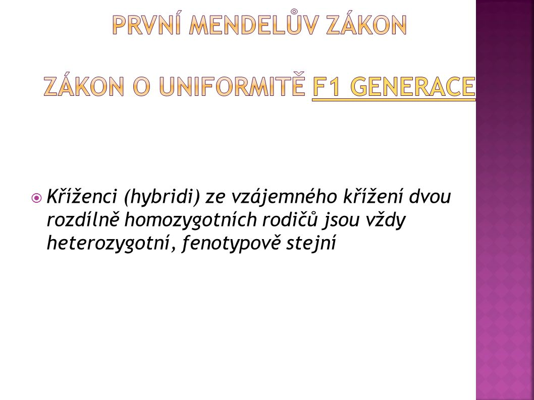 První Mendelův zákon Zákon o uniformitě F1 generace