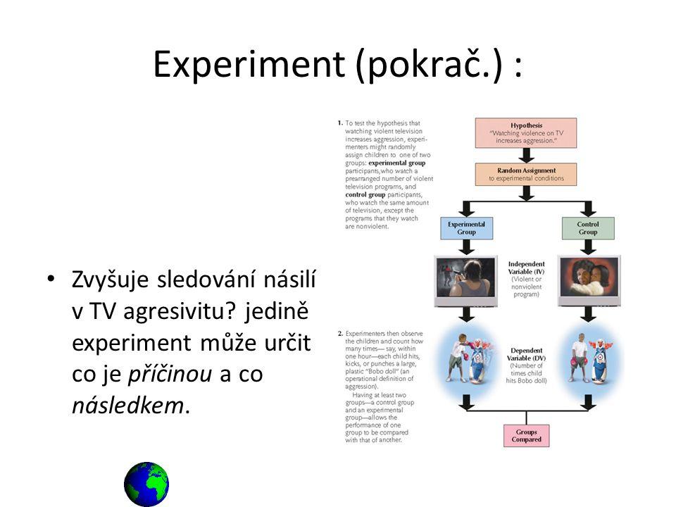Experiment (pokrač.) : Zvyšuje sledování násilí v TV agresivitu.