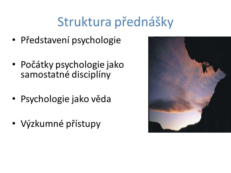 Struktura přednášky Představení psychologie
