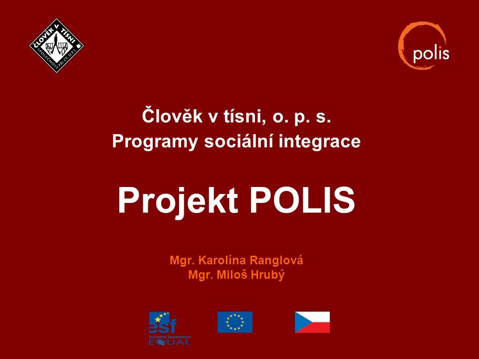 Člověk v tísni, o. p. s. Programy sociální integrace Projekt POLIS Mgr