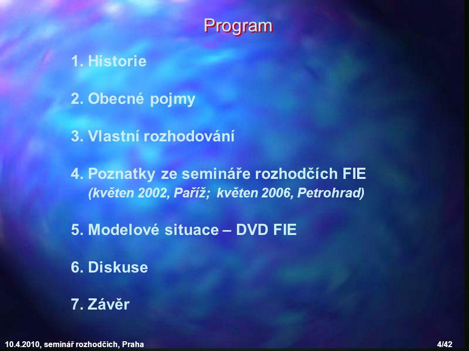 Program 1. Historie 2. Obecné pojmy 3. Vlastní rozhodování