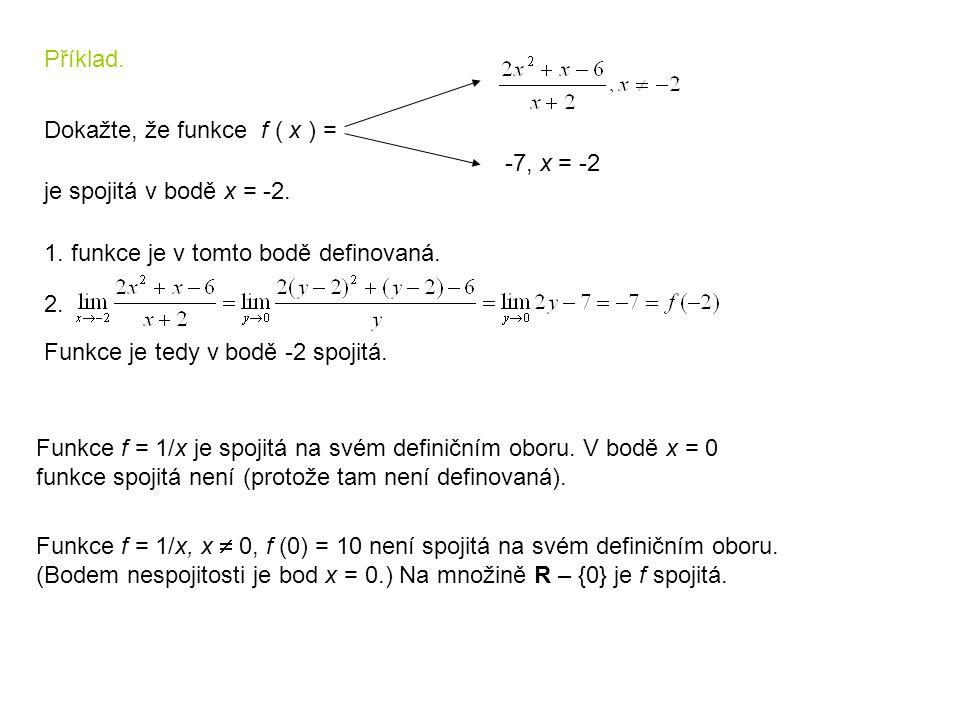 Příklad. Dokažte, že funkce f ( x ) = -7, x = -2. je spojitá v bodě x = -2. 1. funkce je v tomto bodě definovaná.