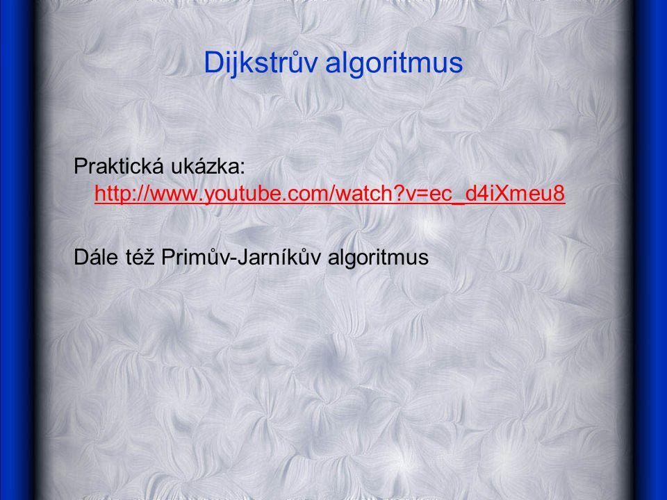 Dijkstrův algoritmus Praktická ukázka: http://www.youtube.com/watch v=ec_d4iXmeu8.