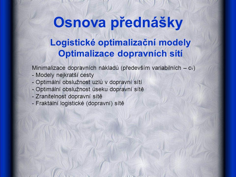 Logistické optimalizační modely Optimalizace dopravních sítí