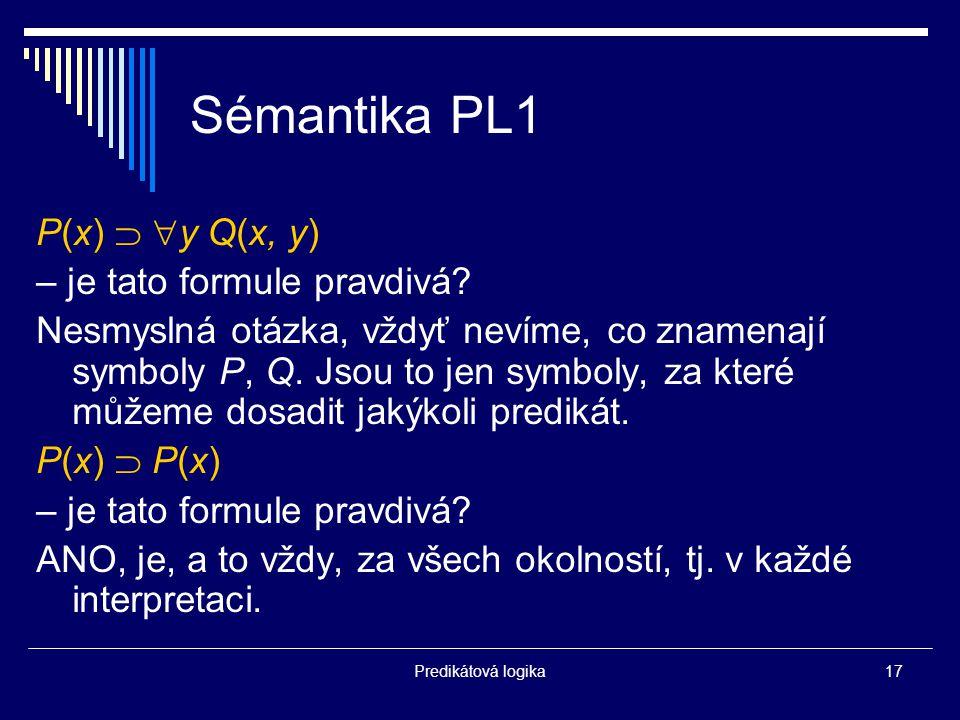 Sémantika PL1 P(x)  y Q(x, y) – je tato formule pravdivá