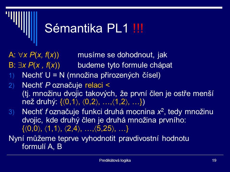 Sémantika PL1 !!! A: x P(x, f(x)) musíme se dohodnout, jak