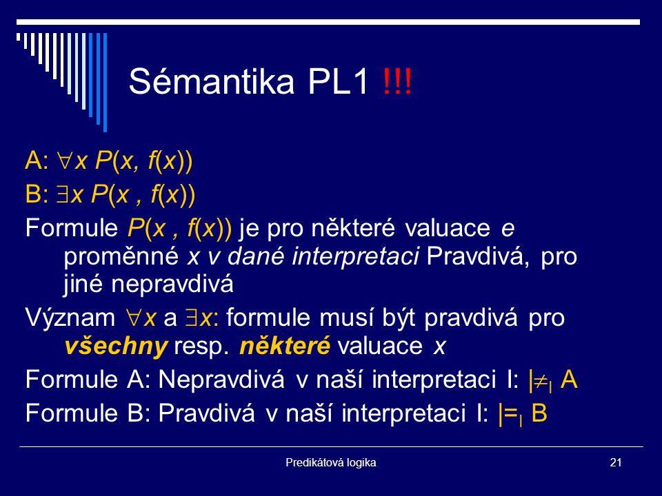 Sémantika PL1 !!! A: x P(x, f(x)) B: x P(x , f(x))