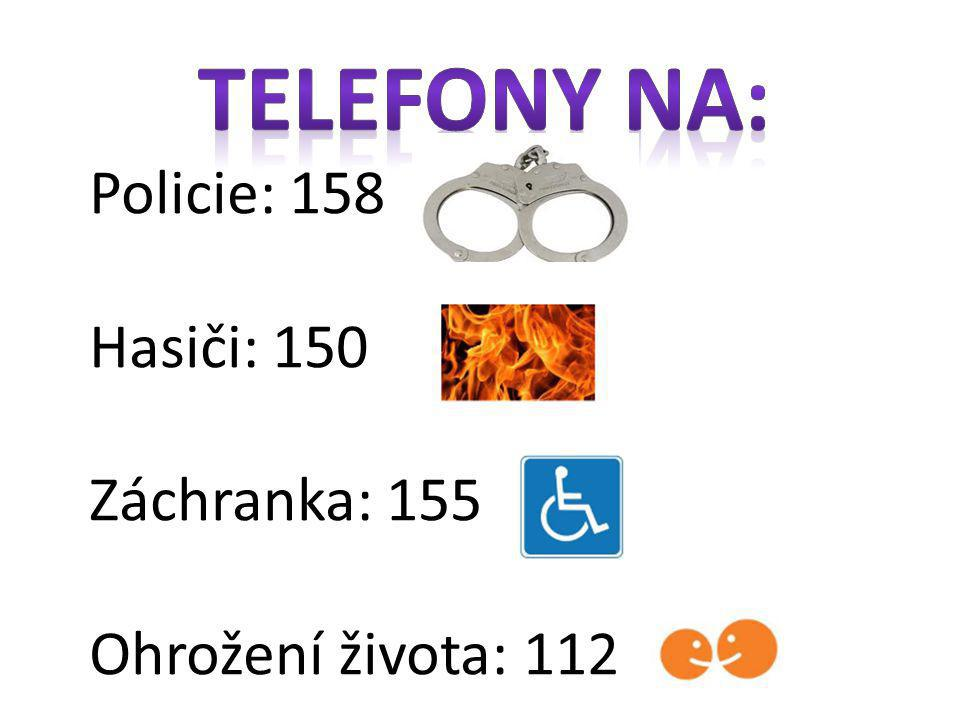 TELEFONY NA: Policie: 158 Hasiči: 150 Záchranka: 155