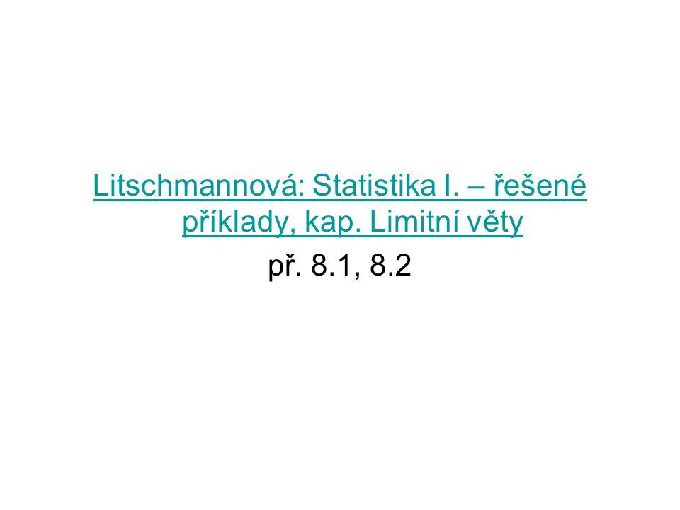 Litschmannová: Statistika I. – řešené příklady, kap. Limitní věty