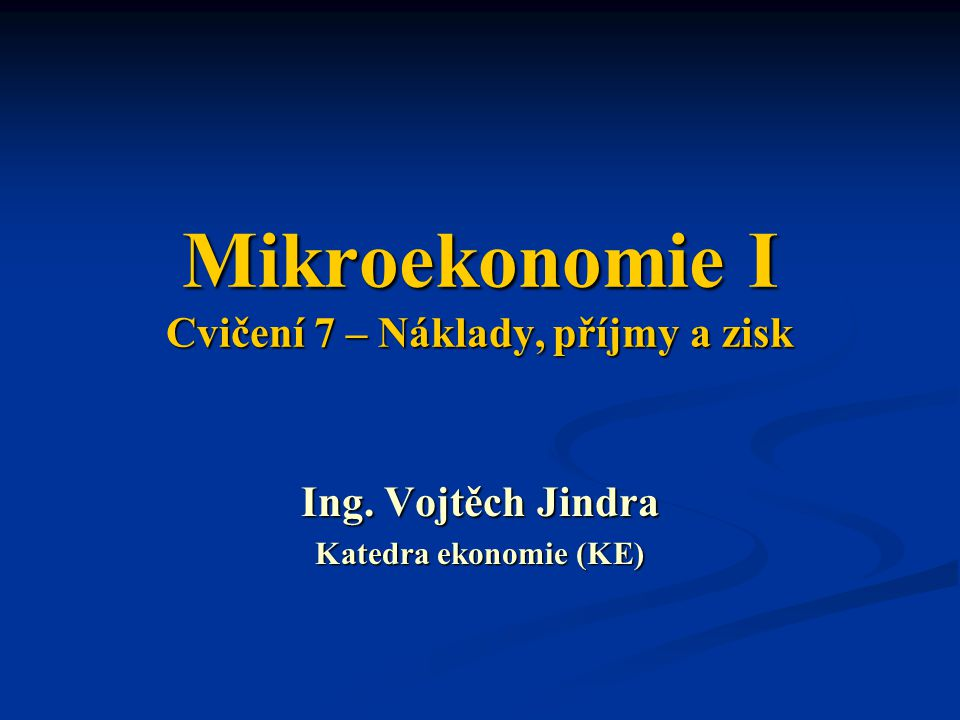Mikroekonomie I Cvičení 7 – Náklady, příjmy a zisk