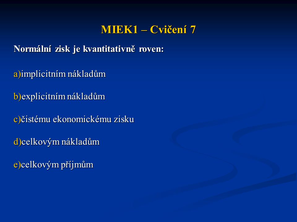 MIEK1 – Cvičení 7 Normální zisk je kvantitativně roven: