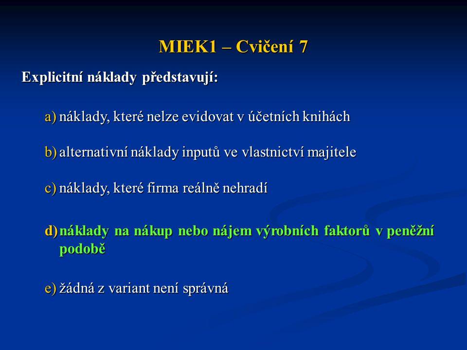 MIEK1 – Cvičení 7 Explicitní náklady představují: