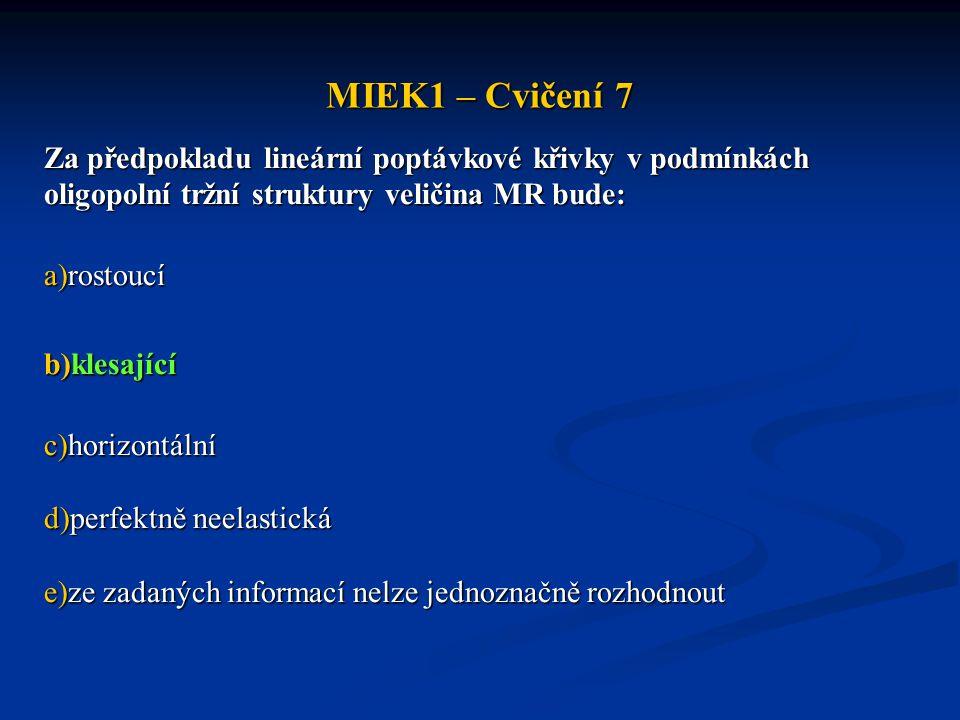 MIEK1 – Cvičení 7 Za předpokladu lineární poptávkové křivky v podmínkách oligopolní tržní struktury veličina MR bude: