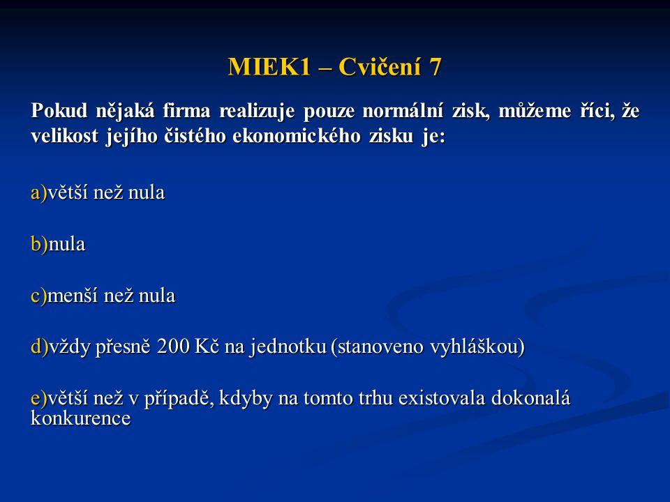 MIEK1 – Cvičení 7 Pokud nějaká firma realizuje pouze normální zisk, můžeme říci, že velikost jejího čistého ekonomického zisku je: