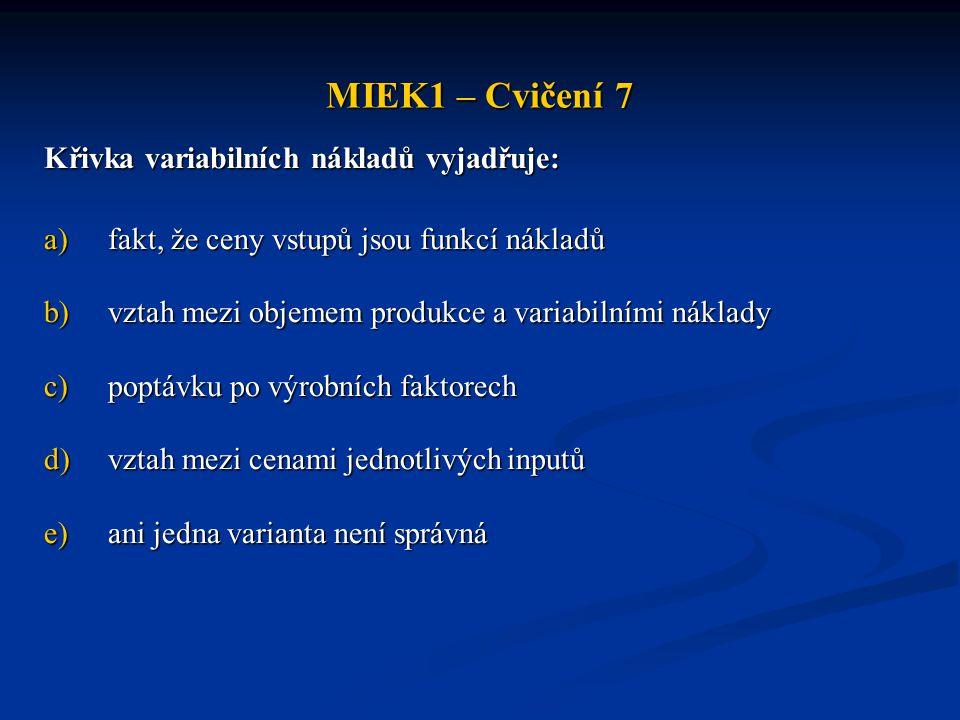 MIEK1 – Cvičení 7 Křivka variabilních nákladů vyjadřuje: