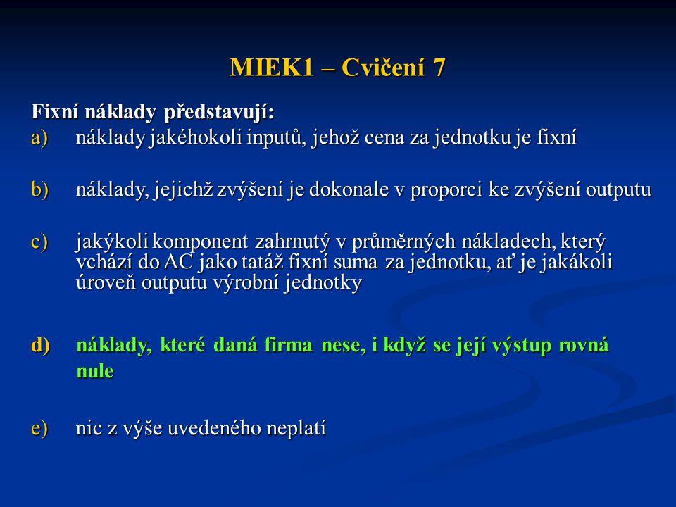 MIEK1 – Cvičení 7 Fixní náklady představují: