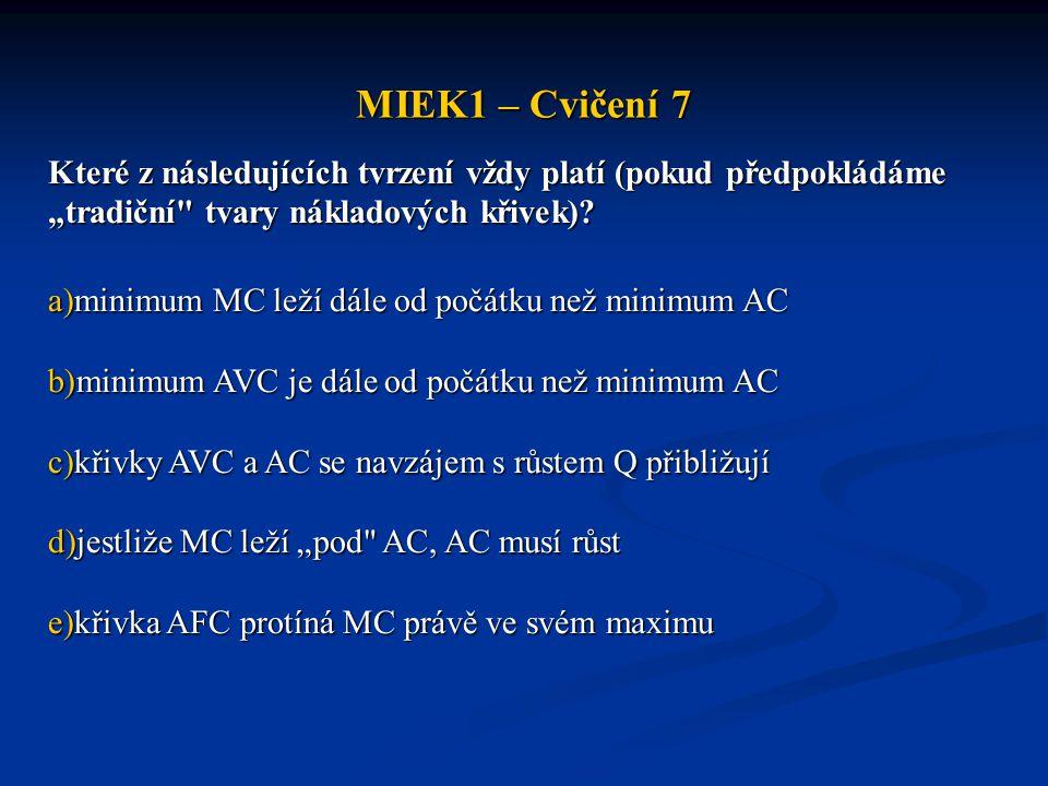 """MIEK1 – Cvičení 7 Které z následujících tvrzení vždy platí (pokud předpokládáme """"tradiční tvary nákladových křivek)"""