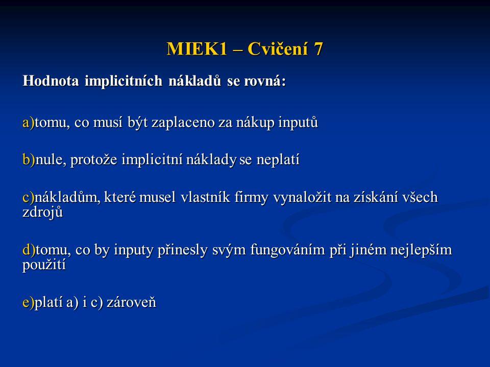 MIEK1 – Cvičení 7 Hodnota implicitních nákladů se rovná: