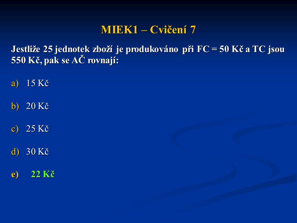 MIEK1 – Cvičení 7 Jestliže 25 jednotek zboží je produkováno při FC = 50 Kč a TC jsou 550 Kč, pak se AČ rovnají: