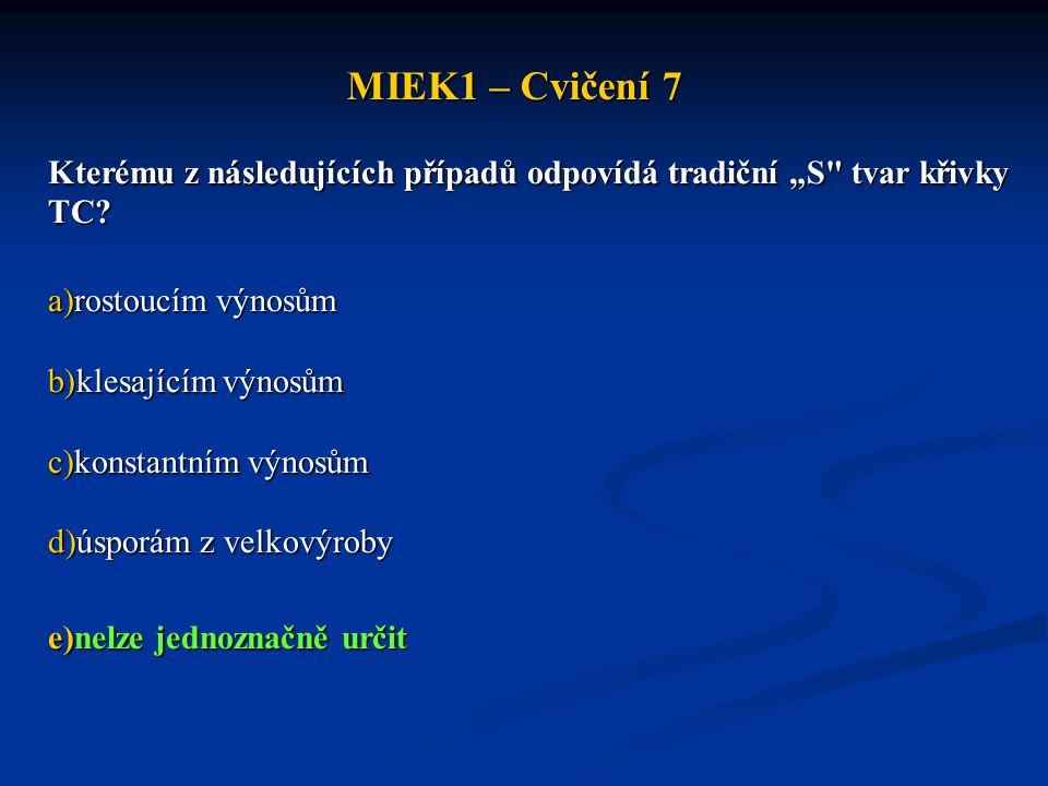 """MIEK1 – Cvičení 7 Kterému z následujících případů odpovídá tradiční """"S tvar křivky TC rostoucím výnosům."""