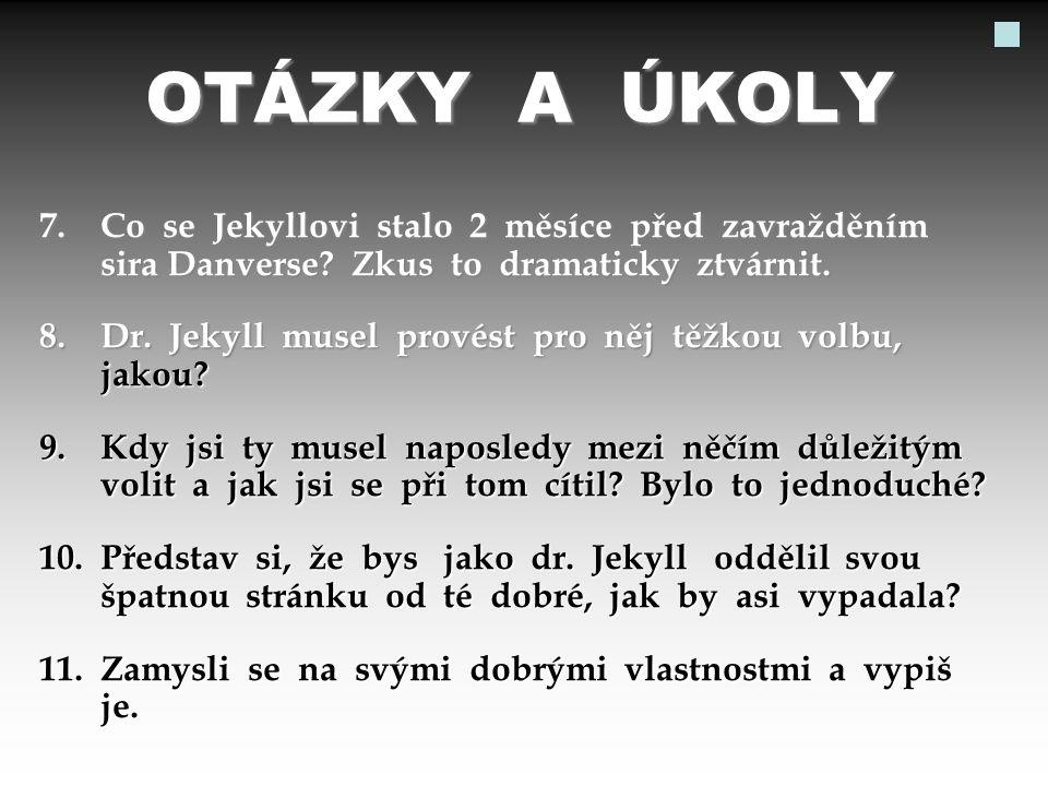 OTÁZKY A ÚKOLY 7. Co se Jekyllovi stalo 2 měsíce před zavražděním sira Danverse Zkus to dramaticky ztvárnit.
