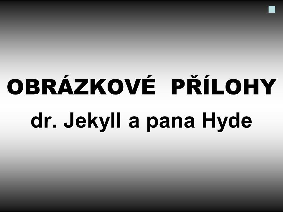 OBRÁZKOVÉ PŘÍLOHY dr. Jekyll a pana Hyde