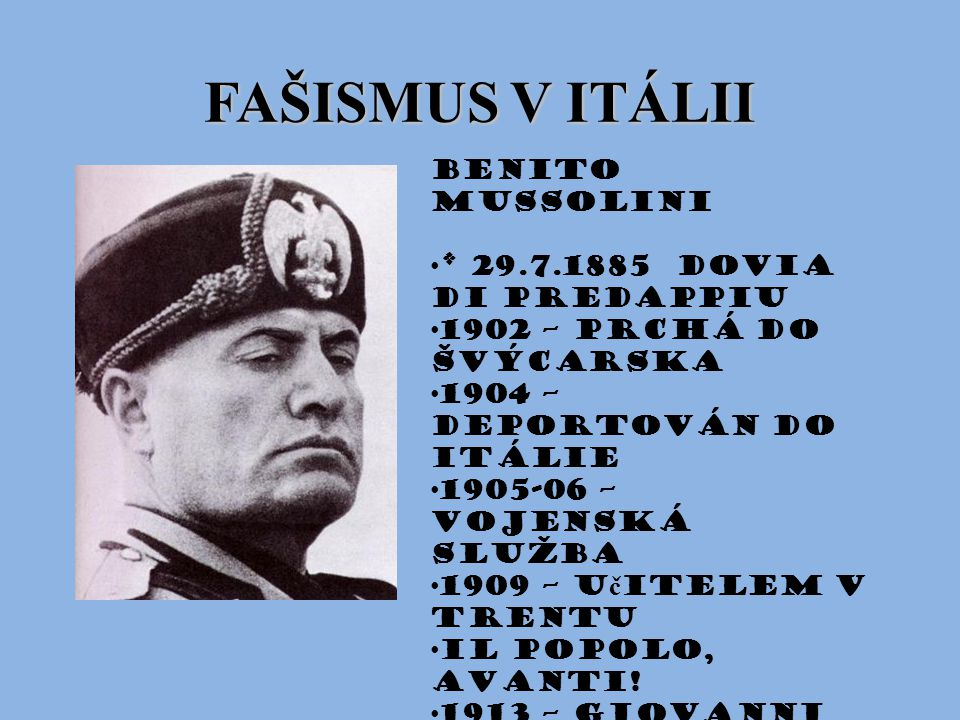 FAŠISMUS V ITÁLII Benito Mussolini * 29.7.1885 Dovia di Predappiu