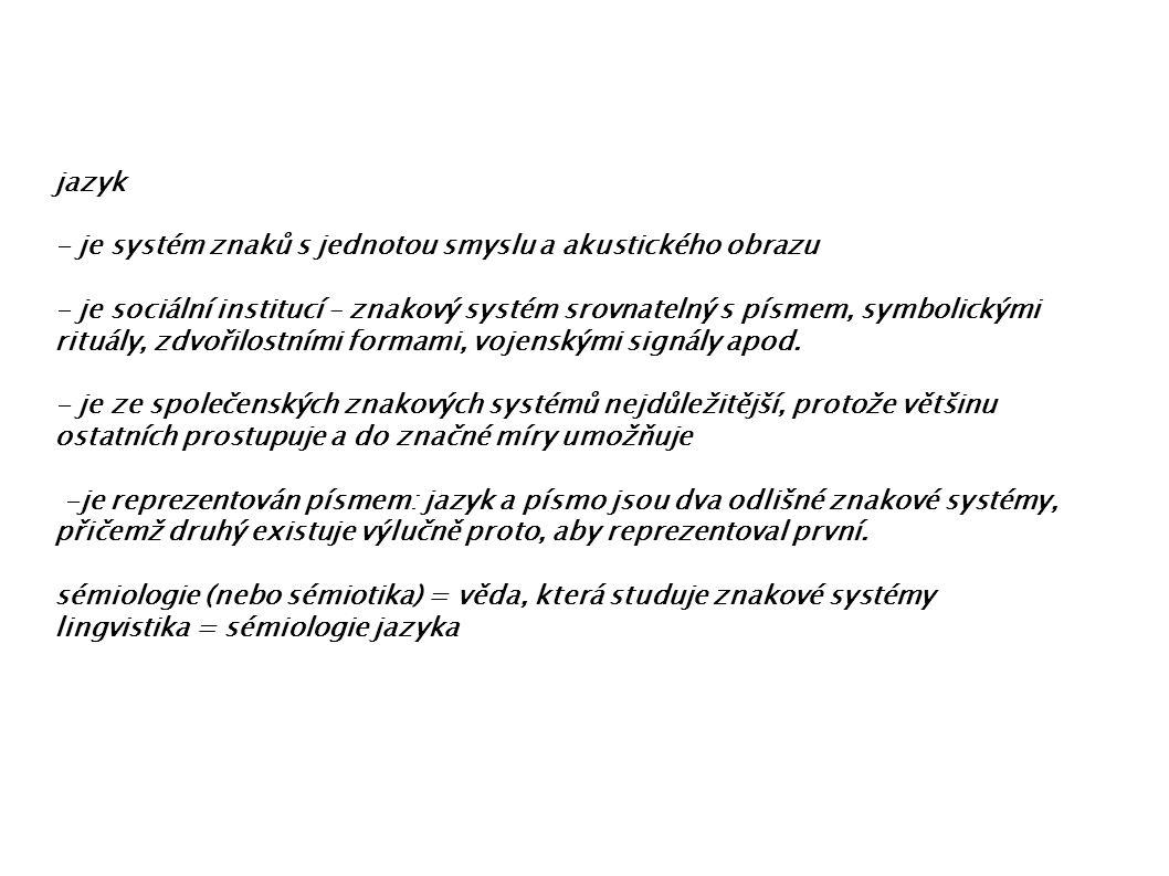 jazyk - je systém znaků s jednotou smyslu a akustického obrazu.