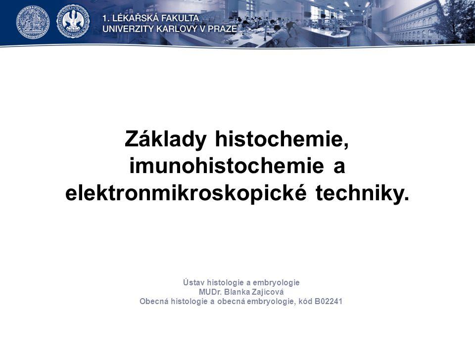 Základy histochemie, imunohistochemie a elektronmikroskopické techniky.