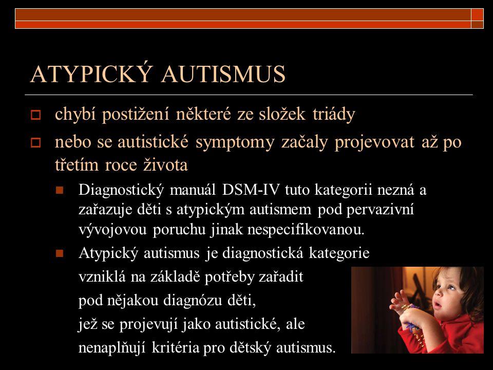 ATYPICKÝ AUTISMUS chybí postižení některé ze složek triády