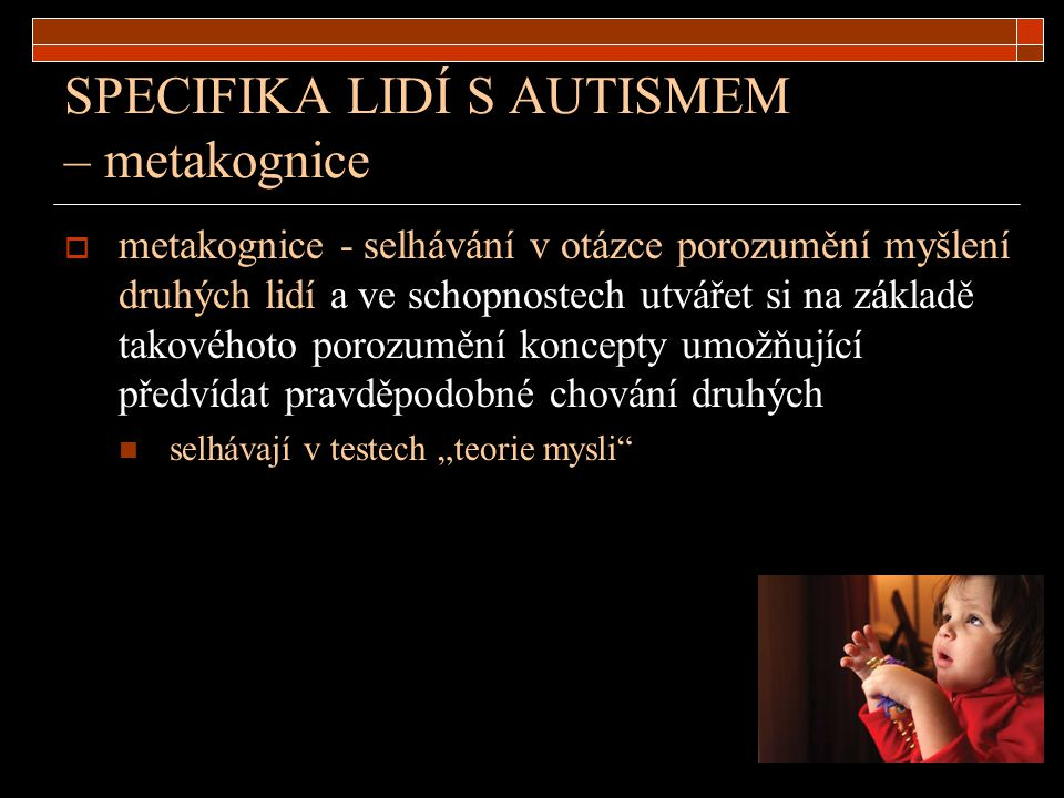 SPECIFIKA LIDÍ S AUTISMEM – metakognice