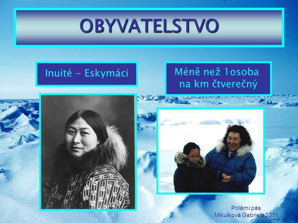 OBYVATELSTVO Inuité - Eskymáci Méně než 1osoba na km čtverečný