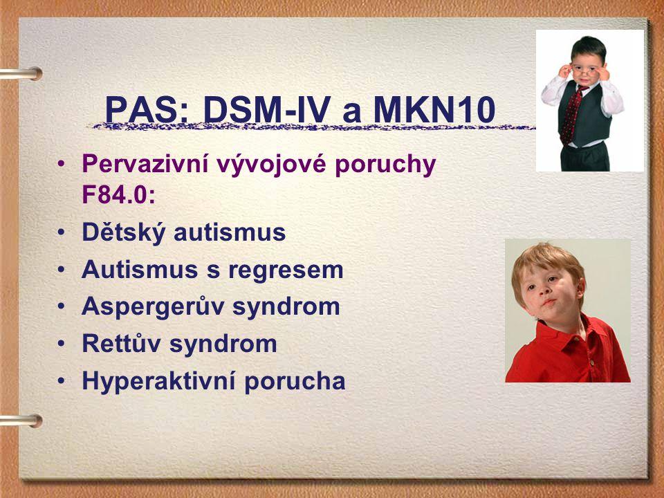 PAS: DSM-IV a MKN10 Pervazivní vývojové poruchy F84.0: Dětský autismus