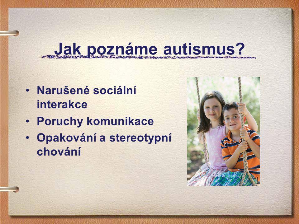Jak poznáme autismus Narušené sociální interakce Poruchy komunikace