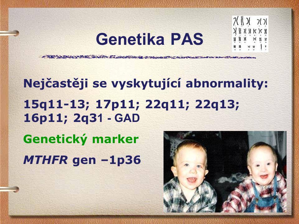 Genetika PAS Nejčastěji se vyskytující abnormality: