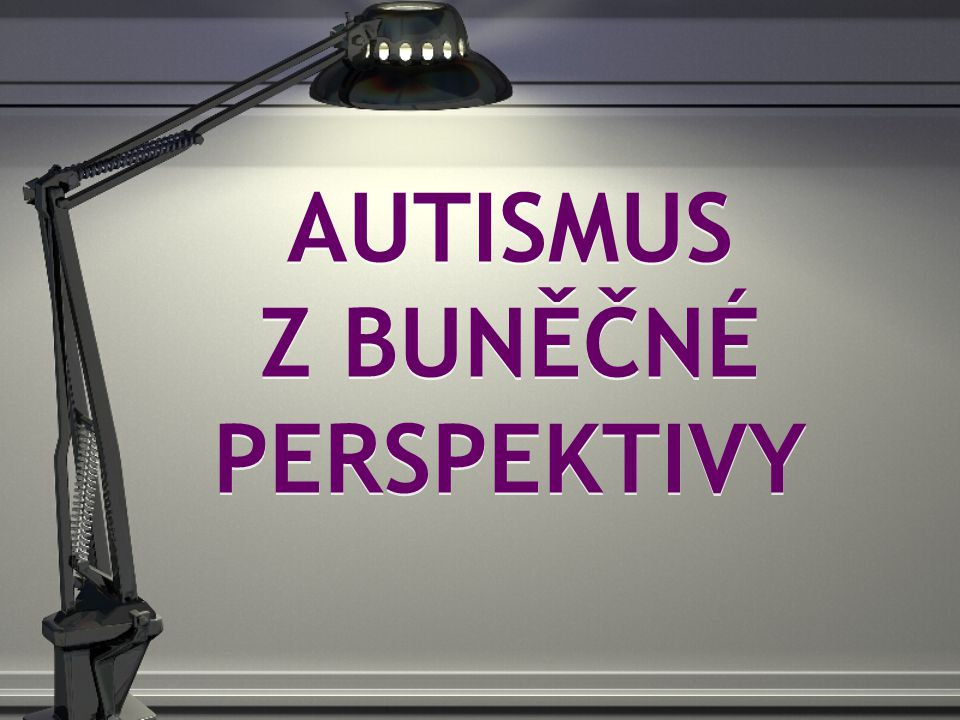 AUTISMUS Z BUNĚČNÉ PERSPEKTIVY