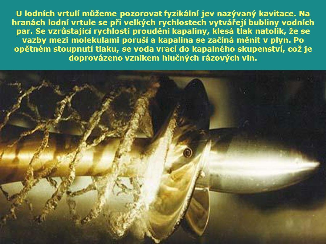 U lodních vrtulí můžeme pozorovat fyzikální jev nazývaný kavitace