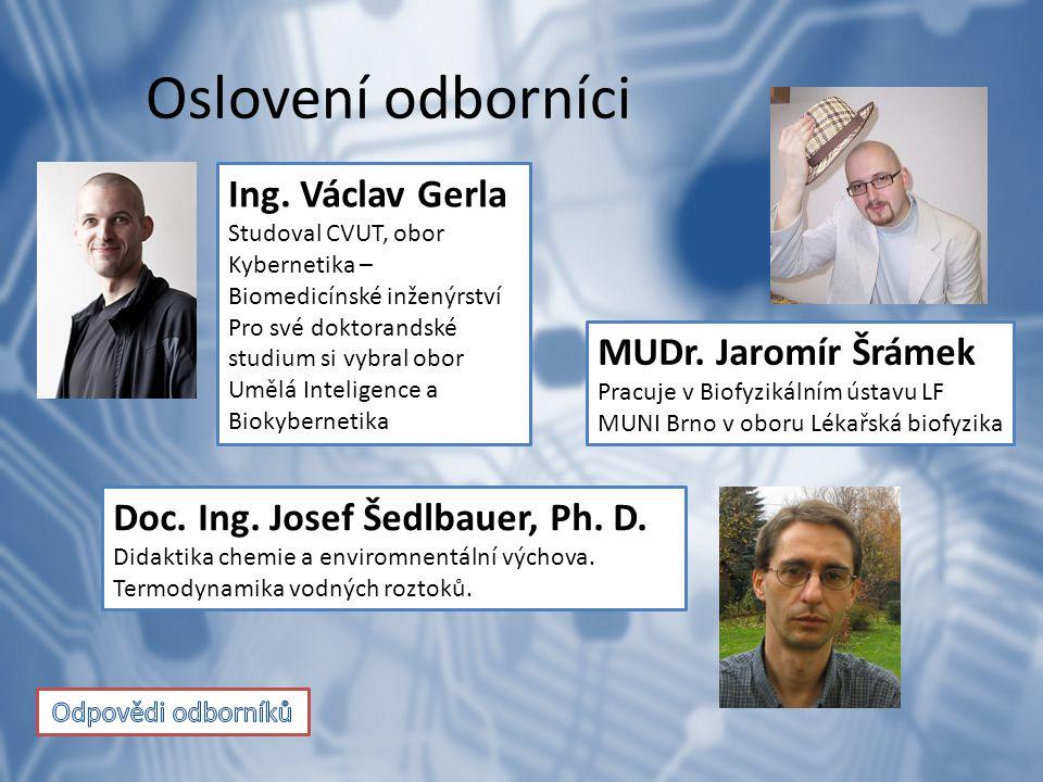 Oslovení odborníci Ing. Václav Gerla MUDr. Jaromír Šrámek
