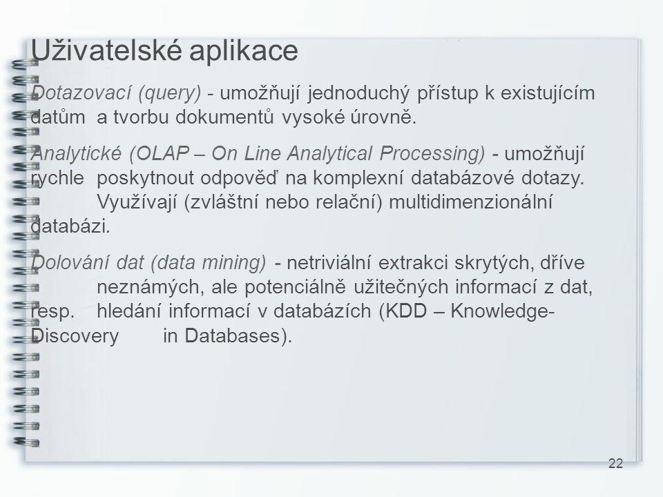 Uživatelské aplikace Dotazovací (query) - umožňují jednoduchý přístup k existujícím datům a tvorbu dokumentů vysoké úrovně.