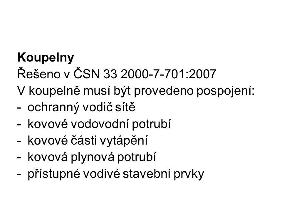 Koupelny Řešeno v ČSN 33 2000-7-701:2007. V koupelně musí být provedeno pospojení: ochranný vodič sítě.