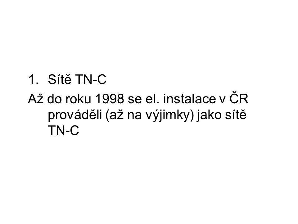Sítě TN-C Až do roku 1998 se el. instalace v ČR prováděli (až na výjimky) jako sítě TN-C