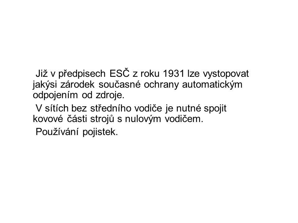 Již v předpisech ESČ z roku 1931 lze vystopovat jakýsi zárodek současné ochrany automatickým odpojením od zdroje.