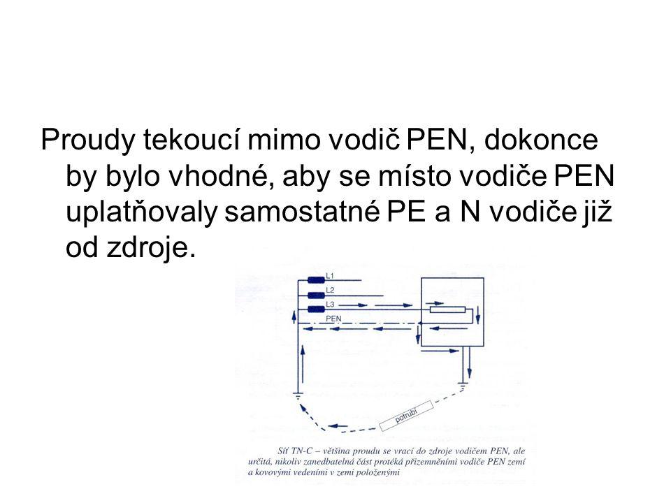 Proudy tekoucí mimo vodič PEN, dokonce by bylo vhodné, aby se místo vodiče PEN uplatňovaly samostatné PE a N vodiče již od zdroje.